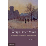 The Foreign Office Mind: The Making of British Foreign Policy, 1865-1914 (BOK)