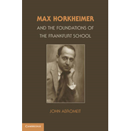 Max Horkheimer and the Foundations of the Frankfurt School (BOK)