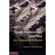 Sport, Democracy and War in Classical Athens (BOK)