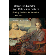 Literature, Gender and Politics in Britain During the War for America, 1770-1785 (BOK)