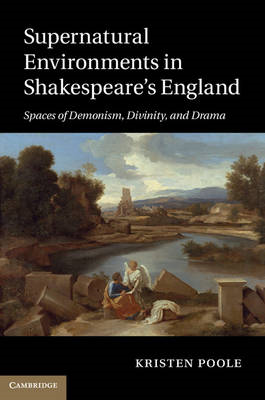 Supernatural Environments in Shakespeare's England: Spaces of Demonism, Divinity, and Drama (BOK)
