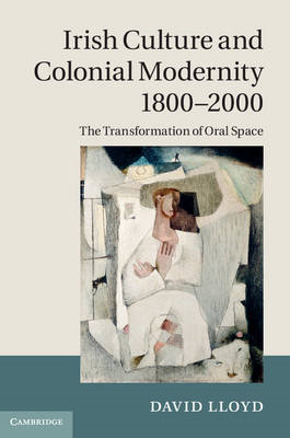 Irish Culture and Colonial Modernity 1800-2000: The Transformation of Oral Space (BOK)