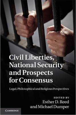 Civil Liberties, National Security and Prospects for Consensus: Legal, Philosophical and Religious P (BOK)