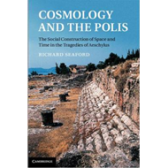 Cosmology and the Polis: The Social Construction of Space and Time in the Tragedies of Aeschylus (BOK)