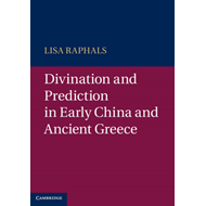 Divination and Prediction in Early China and Ancient Greece (BOK)