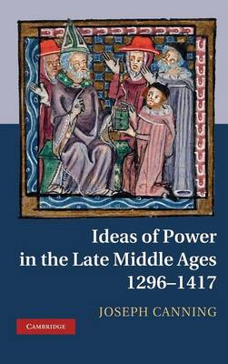 Ideas of Power in the Late Middle Ages, 1296-1417 (BOK)