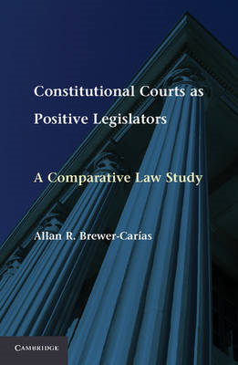 Constitutional Courts as Positive Legislators: A Comparative Law Study (BOK)