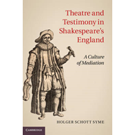 Theatre and Testimony in Shakespeare's England: A Culture of Mediation (BOK)