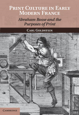 Print Culture in Early Modern France: Abraham Bosse and the Purposes of Print (BOK)