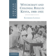 Witchcraft and Colonial Rule in Kenya, 1900-1955 (BOK)