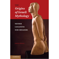 The Origins of Israeli Mythology: Neither Canaanites Nor Crusaders (BOK)