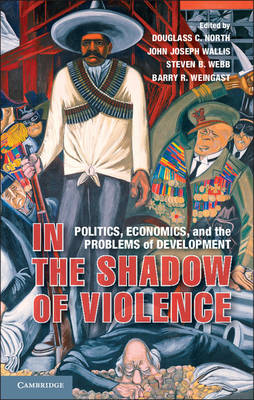 In the Shadow of Violence: Politics, Economics, and the Problems of Development (BOK)