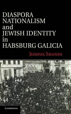 Diaspora Nationalism and Jewish Identity in Habsburg Galicia (BOK)