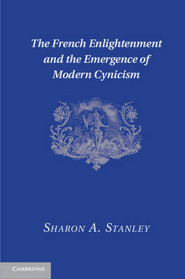 The French Enlightenment and the Emergence of Modern Cynicism (BOK)