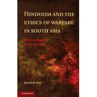 Hinduism and the Ethics of Warfare in South Asia: From Antiquity to the Present (BOK)