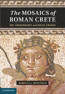 The Mosaics of Roman Crete: Art, Archaeology and Social Change (BOK)
