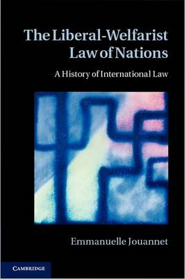 The Liberal-Welfarist Law of Nations: A History of International Law (BOK)