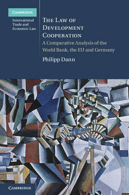 The Law of Development Cooperation: A Comparative Analysis of the World Bank, the EU and Germany (BOK)