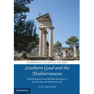 Southern Gaul and the Mediterranean: Multilingualism and Multiple Identities in the Iron Age and Rom (BOK)