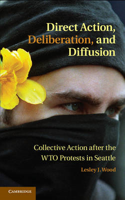 Direct Action, Deliberation, and Diffusion: Collective Action After the WTO Protests in Seattle (BOK)