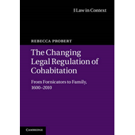 The Changing Legal Regulation of Cohabitation: From Fornicators to Family, 1600-2010 (BOK)