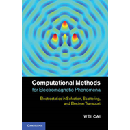 Computational Methods for Electromagnetic Phenomena: Electrostatics in Solvation, Scattering and Ele (BOK)