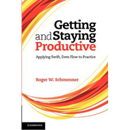 Getting and Staying Productive: Applying Swift, Even Flow to Practice (BOK)