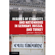Regimes of Ethnicity and Nationhood in Germany, Russia, and Turkey (BOK)