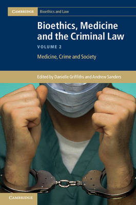 Bioethics, Medicine and the Criminal Law: v. 2: Medicine, Crime, and Society (BOK)
