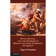 Myth, Ritual, and the Warrior in Roman and Indo-European Antiquity (BOK)