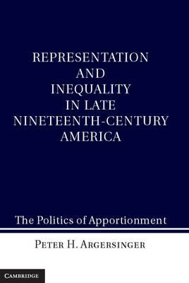 Representation and Inequality in Late Nineteenth-century America: The Politics of Apportionment (BOK)
