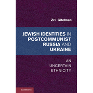 Jewish Identities in Postcommunist Russia and Ukraine: An Uncertain Ethnicity (BOK)