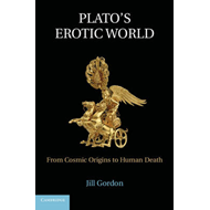 Plato's Erotic World: From Cosmic Origins to Human Death (BOK)