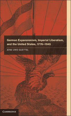 German Expansionism, Imperial Liberalism and the United States, 1776-1945 (BOK)