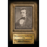 Stephen A. Douglas and Antebellum Democracy (BOK)