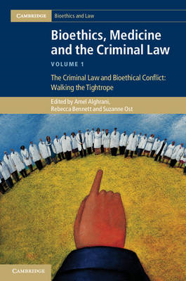 Bioethics, Medicine and the Criminal Law: The Criminal Law and Bioethical Conflict: Walking the Tigh (BOK)