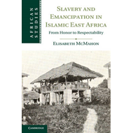 Slavery and Emancipation in Islamic East Africa: From Honor to Respectability (BOK)