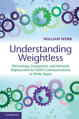 Understanding Weightless: Technology, Equipment, and Network Deployment for M2M Communications in Wh (BOK)