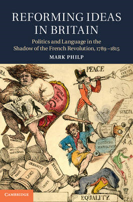 Reforming Ideas in Britain: Politics and Language in the Shadow of the French Revolution, 1789-1815 (BOK)