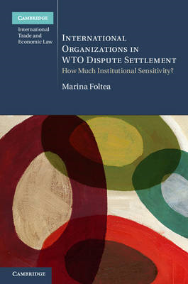 International Organizations in WTO Dispute Settlement: How Much Institutional Sensitivity? (BOK)