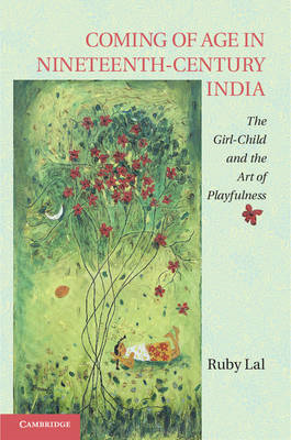 Coming of Age in Nineteenth-century India: The Girl-Child and the Art of Playfulness (BOK)