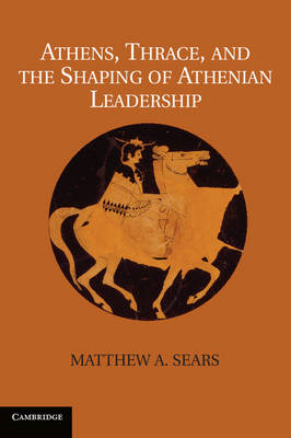 Athens, Thrace, and the Shaping of Athenian Leadership (BOK)