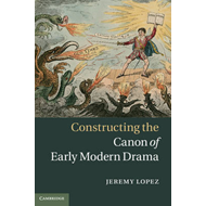 Constructing the Canon of Early Modern Drama (BOK)