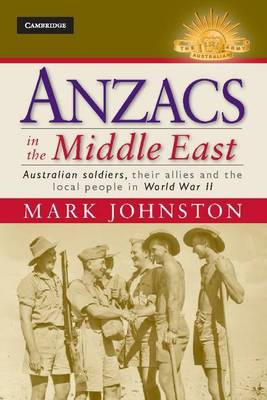 Anzacs in the Middle East: Australian Soldiers, Their Allies and the Local People in World War II (BOK)
