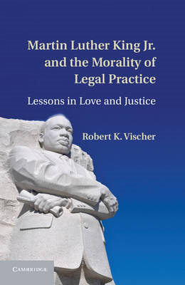 Martin Luther King Jr. and the Morality of Legal Practice: Lessons in Love and Justice (BOK)