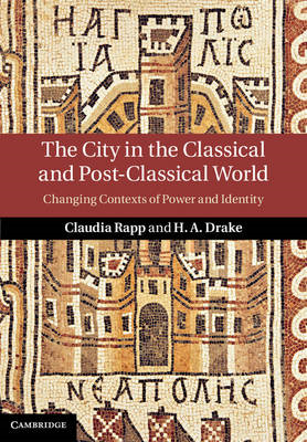 The City in the Classical and Post-Classical World: Changing Contexts of Power and Identity (BOK)