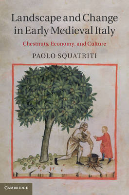 Landscape and Change in Early Medieval Italy: Chestnuts, Economy, and Culture (BOK)