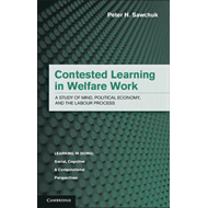 Contested Learning in Welfare Work: A Study of Mind, Political Economy and the Labour Process (BOK)