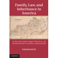 Family, Law, and Inheritance in America: A Social and Legal History of Nineteenth Century Kentucky (BOK)