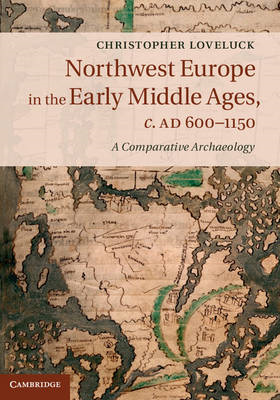 Northwest Europe in the Early Middle Ages, c. AD 600-1150: A Comparative Archaeology (BOK)